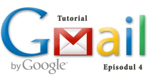 Ce poţi face cu Gmail? –  partea a IV-a